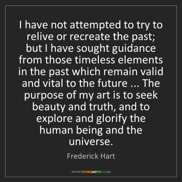 Frederick Hart: I have not attempted to try to relive or recreate the...