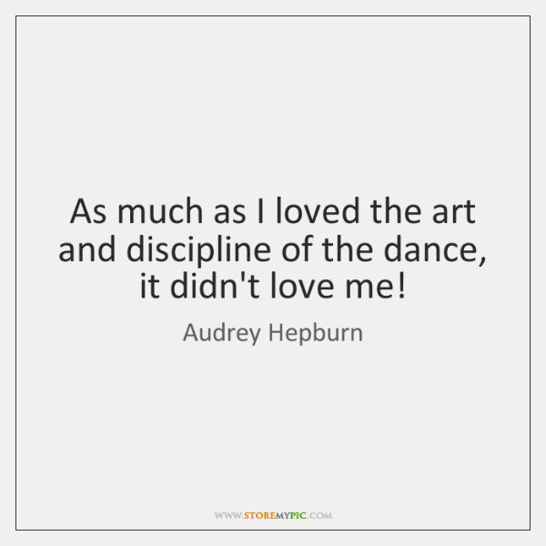 As much as I loved the art and discipline of the dance, ...