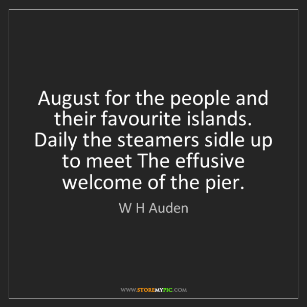 W H Auden: August for the people and their favourite islands. Daily...