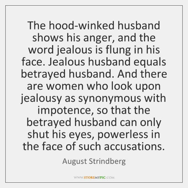 The hood-winked husband shows his anger, and the word jealous is flung ...