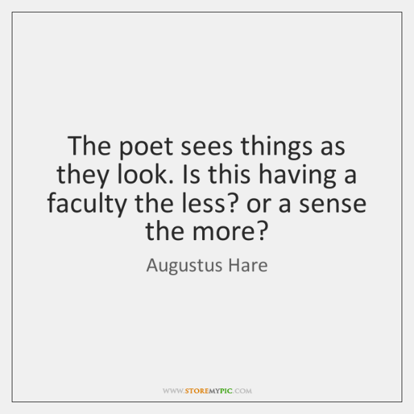The poet sees things as they look. Is this having a faculty ...