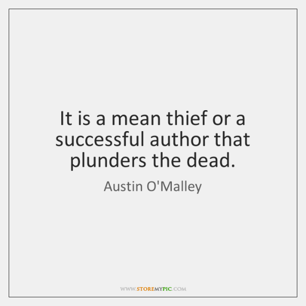 It is a mean thief or a successful author that plunders the ...