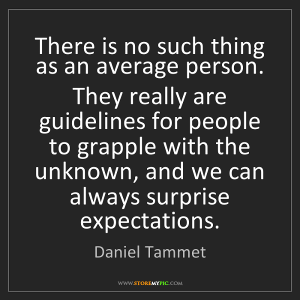 Daniel Tammet: There is no such thing as an average person. They really...