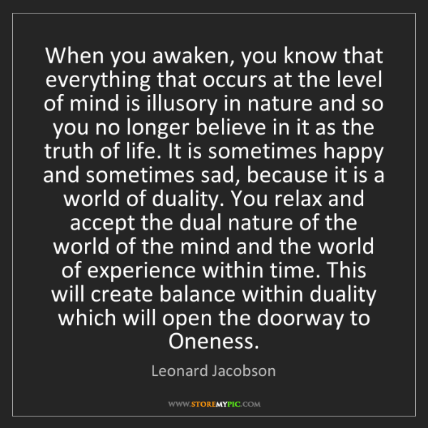 Leonard Jacobson: When you awaken, you know that everything that occurs...