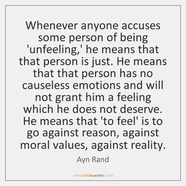 Whenever anyone accuses some person of being 'unfeeling,' he means that ...