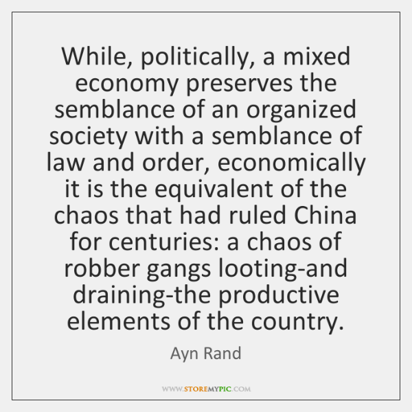 While, politically, a mixed economy preserves the semblance of an organized society ...