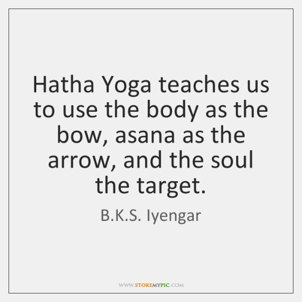 Hatha Yoga teaches us to use the body as the bow, asana ...