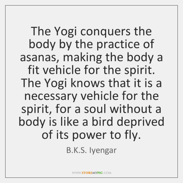 The Yogi conquers the body by the practice of asanas, making the ...