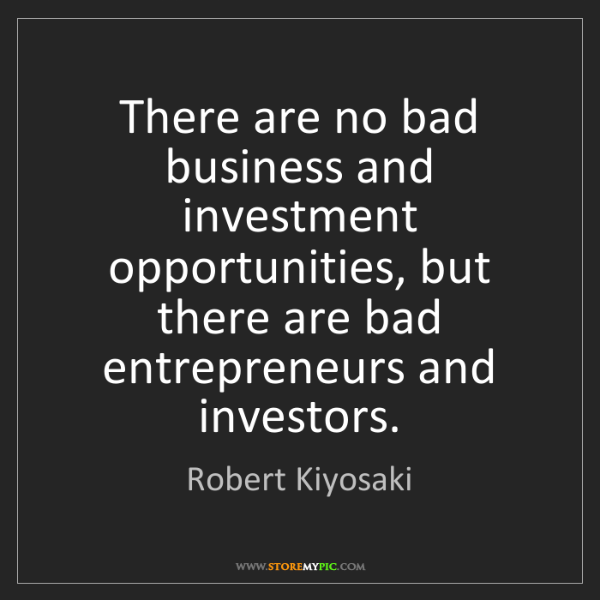 Robert Kiyosaki: There are no bad business and investment opportunities,...
