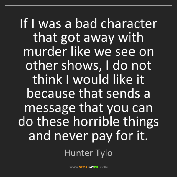 Hunter Tylo: If I was a bad character that got away with murder like...