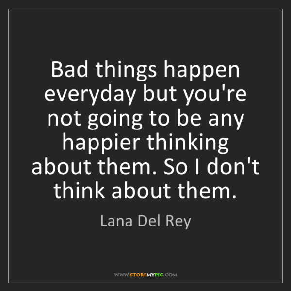 Lana Del Rey: Bad things happen everyday but you're not going to be...