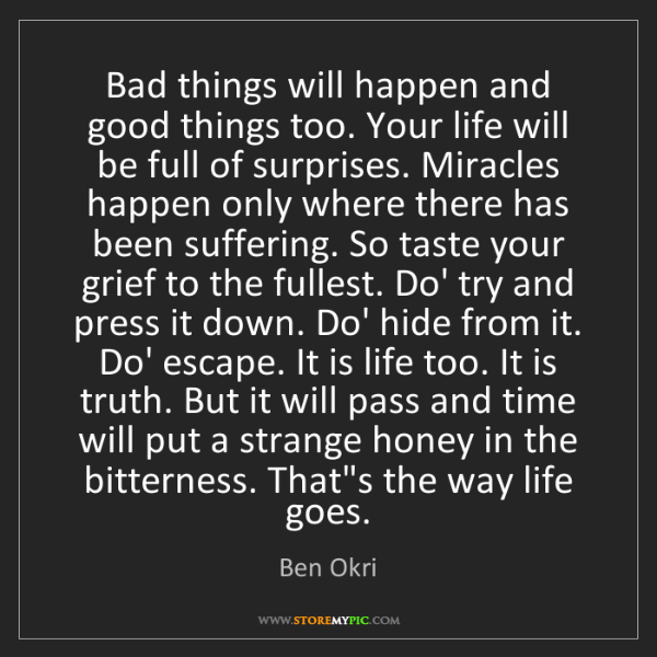 Ben Okri: Bad things will happen and good things too. Your life...