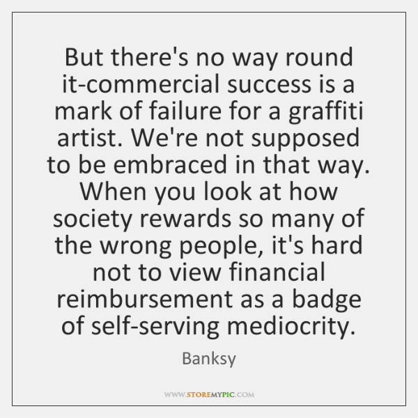 But there's no way round it-commercial success is a mark of failure ...