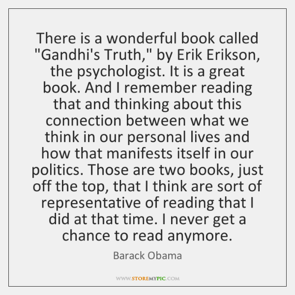 "There is a wonderful book called ""Gandhi's Truth,"" by Erik Erikson, the ..."