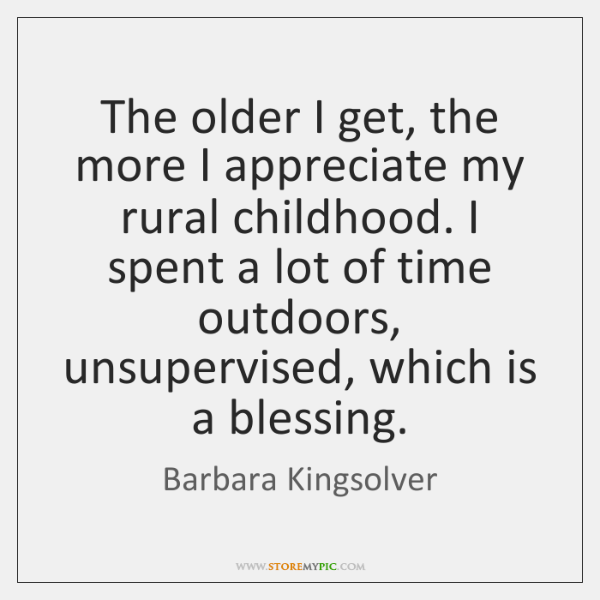 The older I get, the more I appreciate my rural childhood. I ...