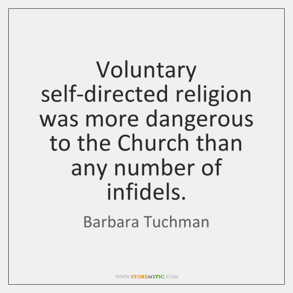 Voluntary self-directed religion was more dangerous to the Church than any number ...