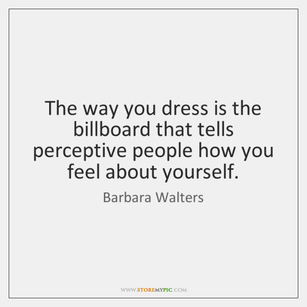 The way you dress is the billboard that tells perceptive people how ...