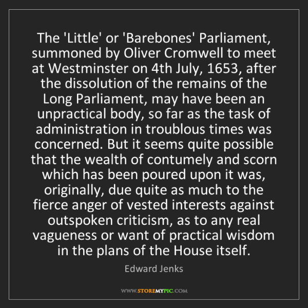 Edward Jenks: The 'Little' or 'Barebones' Parliament, summoned by Oliver...