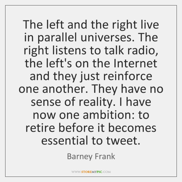 The left and the right live in parallel universes. The right listens ...
