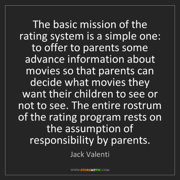 Jack Valenti: The basic mission of the rating system is a simple one:...