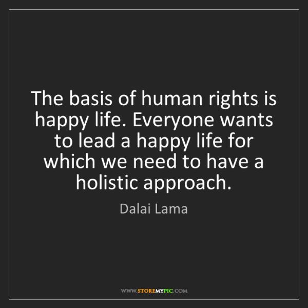 Dalai Lama: The basis of human rights is happy life. Everyone wants...