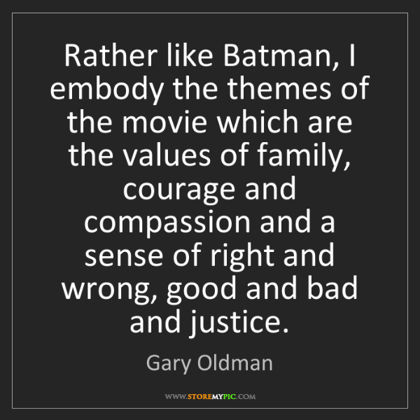 Gary Oldman: Rather like Batman, I embody the themes of the movie...