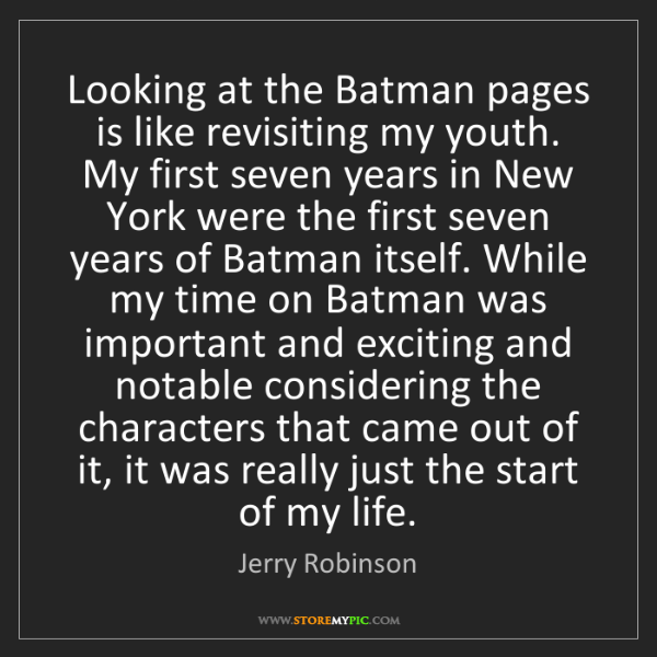 Jerry Robinson: Looking at the Batman pages is like revisiting my youth....