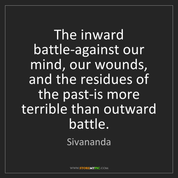 Sivananda: The inward battle-against our mind, our wounds, and the...