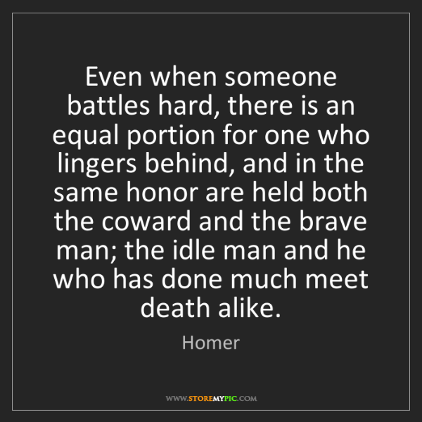 Homer: Even when someone battles hard, there is an equal portion...