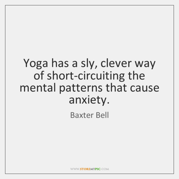 Yoga has a sly, clever way of short-circuiting the mental patterns that ...
