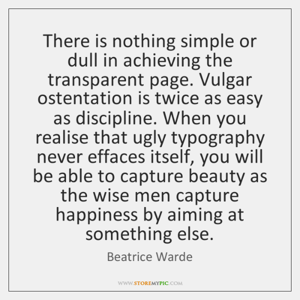 There is nothing simple or dull in achieving the transparent page. Vulgar ...