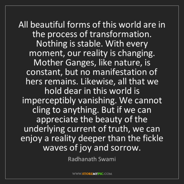 Radhanath Swami: All beautiful forms of this world are in the process...
