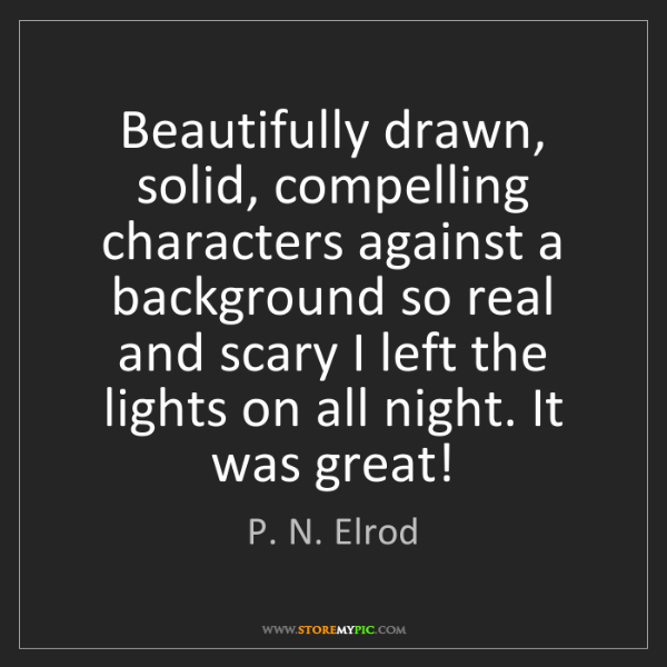 P. N. Elrod: Beautifully drawn, solid, compelling characters against...