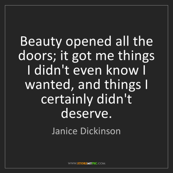 Janice Dickinson: Beauty opened all the doors; it got me things I didn't...