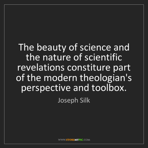 Joseph Silk: The beauty of science and the nature of scientific revelations...
