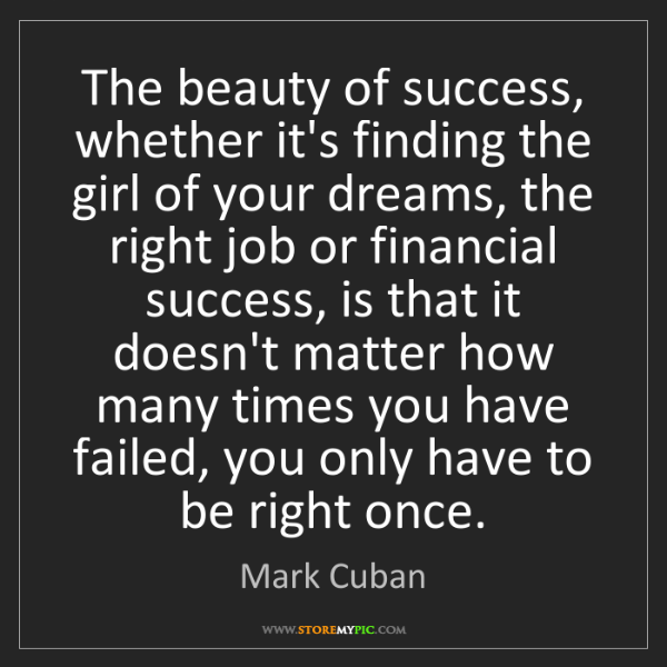 Mark Cuban: The beauty of success, whether it's finding the girl...