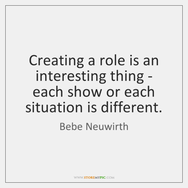 Creating a role is an interesting thing - each show or each ...