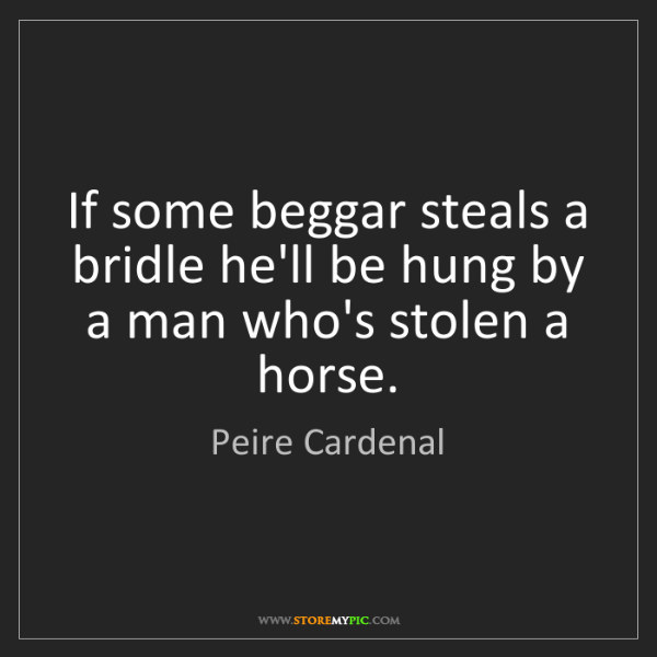 Peire Cardenal: If some beggar steals a bridle he'll be hung by a man...