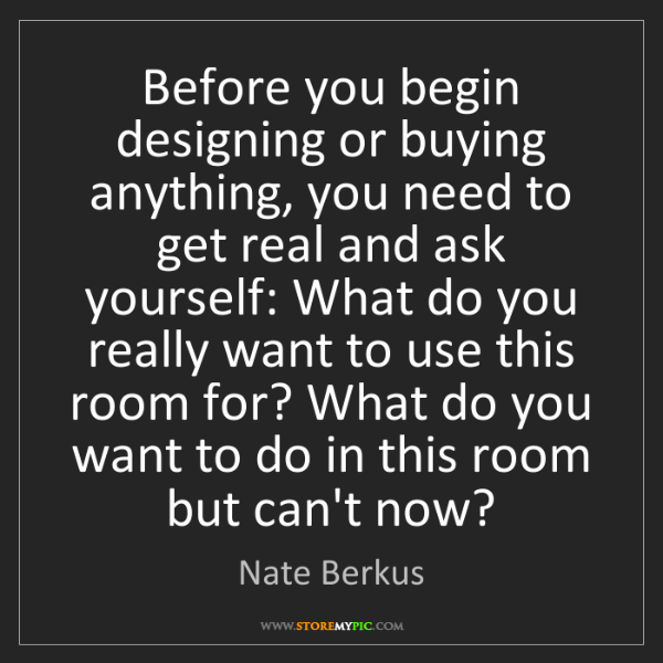 Nate Berkus: Before you begin designing or buying anything, you need...