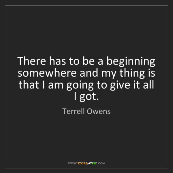 Terrell Owens: There has to be a beginning somewhere and my thing is...