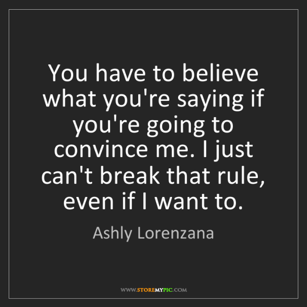 Ashly Lorenzana: You have to believe what you're saying if you're going...