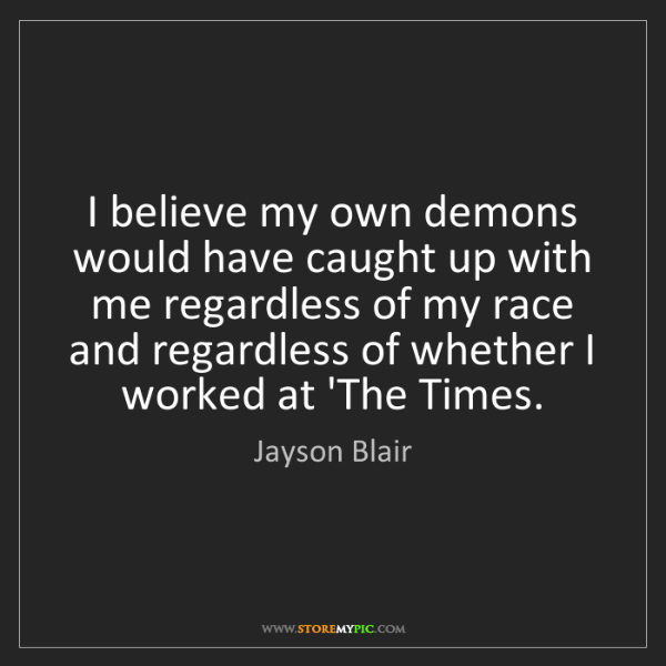 Jayson Blair: I believe my own demons would have caught up with me...