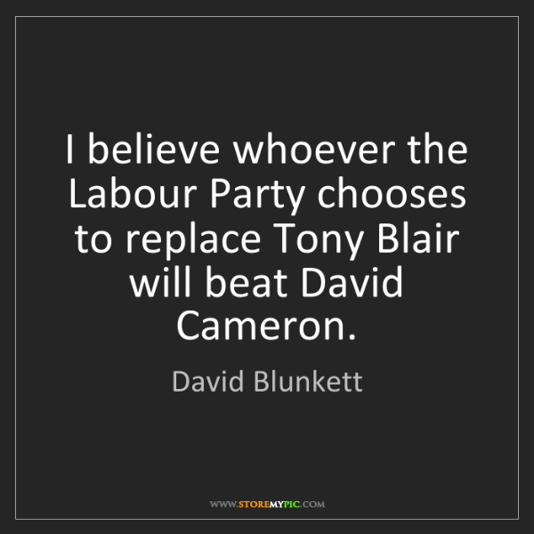 David Blunkett: I believe whoever the Labour Party chooses to replace...