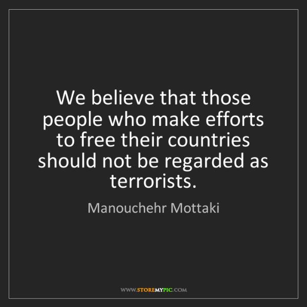 Manouchehr Mottaki: We believe that those people who make efforts to free...