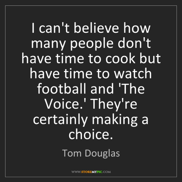 Tom Douglas: I can't believe how many people don't have time to cook...
