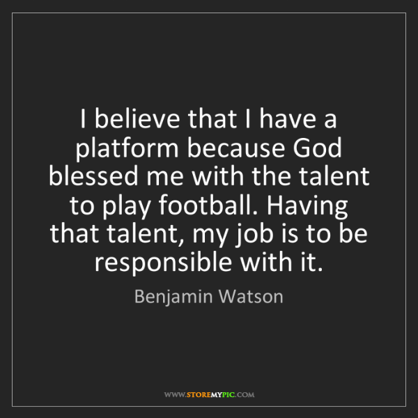 Benjamin Watson: I believe that I have a platform because God blessed...