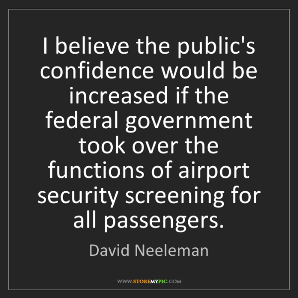 David Neeleman: I believe the public's confidence would be increased...