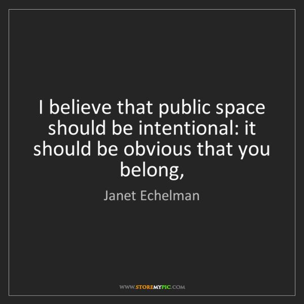 Janet Echelman: I believe that public space should be intentional: it...