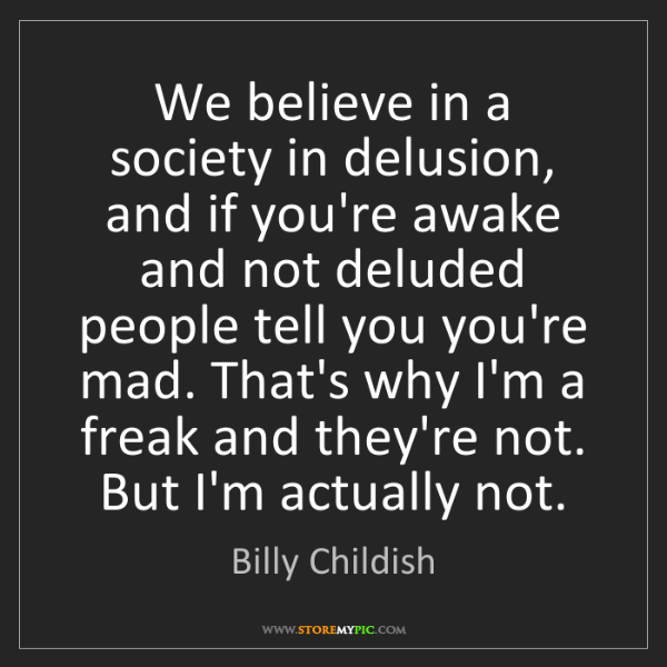 Billy Childish: We believe in a society in delusion, and if you're awake...