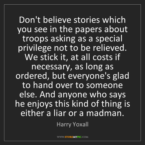 Harry Yoxall: Don't believe stories which you see in the papers about...